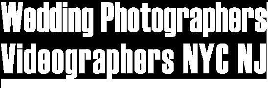 Wedding Photographers Videographers NYC NJ
